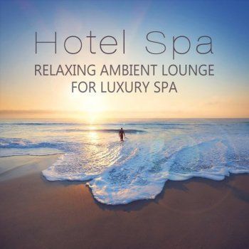 Hotel Spa: Relaxing Ambient Lounge (2016)