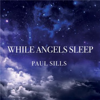 Paul Sills - While Angels Sleep (2016)