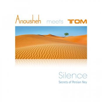 Anousheh & Tom - Silence (Secrets of Persian Ney) (2016)