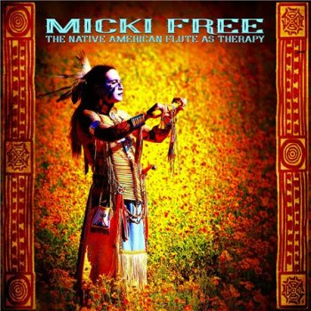 Micki Free - The Native American Flute As Therapy (2016)