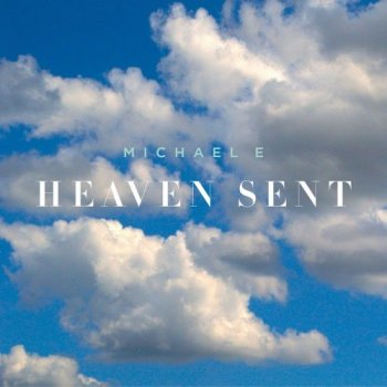 Michael E - Heaven Sent (2016)
