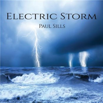 Paul Sills - Electric Storm (2017)