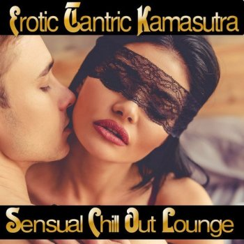 Erotic Tantric Kamasutra: Sensual Chill out Lounge (2017)