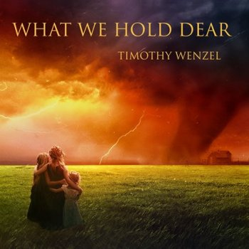 Timothy Wenzel - What We Hold Dear (2017)