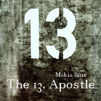 Makia Blue - The 13. Apostle (2017)