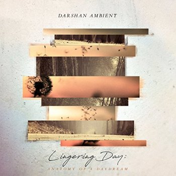 Darshan Ambient - Lingering Day: Anatomy of a Daydream (2017)