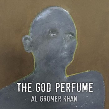 Al Gromer Khan - The God Perfume (2017)