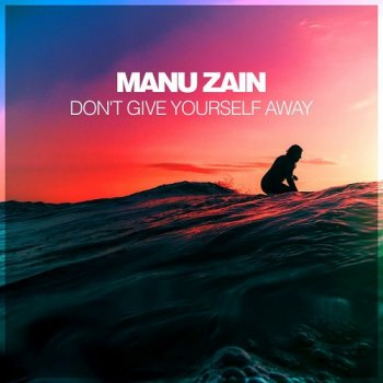 Manu Zain - Don't Give Yourself Away (2017)