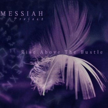 Messiah Project - Rise Above the Bustle (2017)
