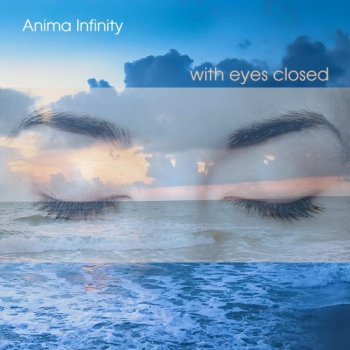 Anima Infinity - With Eyes Closed (2017)