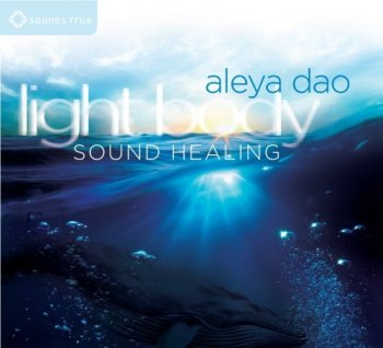 Aleya Dao - Light Body Sound Healing (2014)