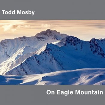 Todd Mosby - On Eagle Mountain (2016)