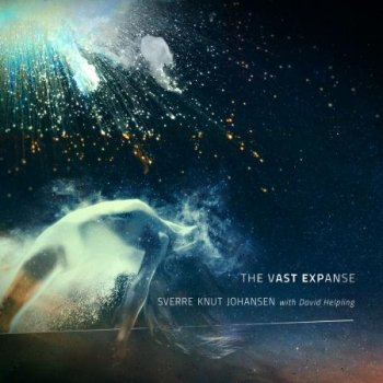 Sverre Knut Johansen with David Helpling - The Vast Expanse (2018)