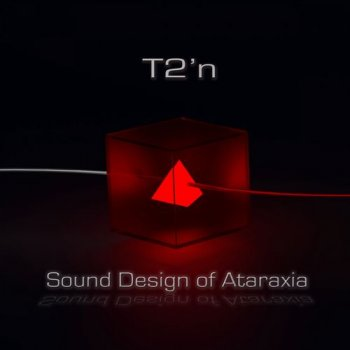 T2'n - Sound Design of Ataraxia (2018)