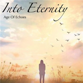 Age Of Echoes - Into Eternity (2018)