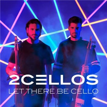 2Cellos - Let There Be Cello (2018)