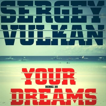 Sergey Vulkan - Your Dreams