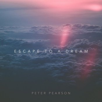 Peter Pearson - Escape to a Dream (2018)