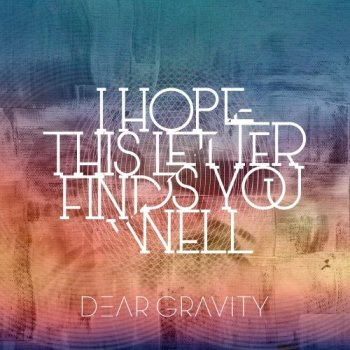 Dear Gravity - I Hope This Letter Finds You Well (2019)