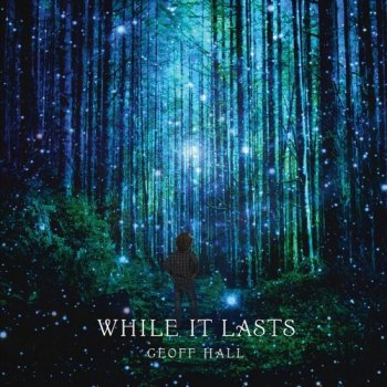 Geoff Hall - While It Lasts (2019)