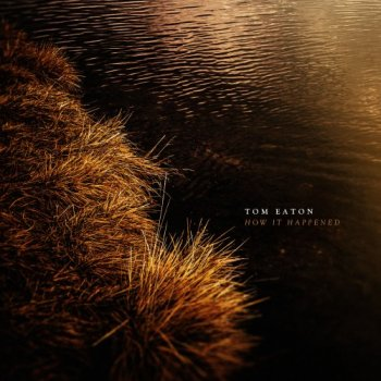 Tom Eaton - How It Happened (2019)