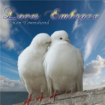 Ken Townshend - Loves Embrace (2019)