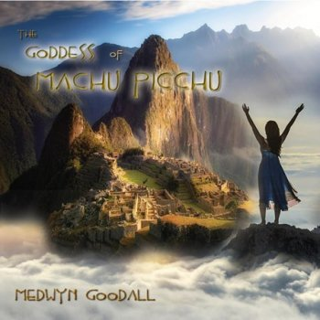 Medwyn Goodall - The Goddess of Machu Picchu (2019)