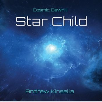 Andrew Kinsella - Cosmic Dawn II: Star Child (2019)