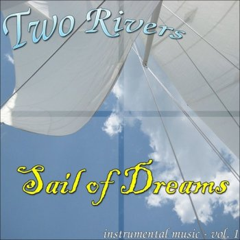 Two Rivers - Sail Of Dreams (2012)