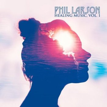 Phil Larson - Healing Music, Vol. 1 (2019)