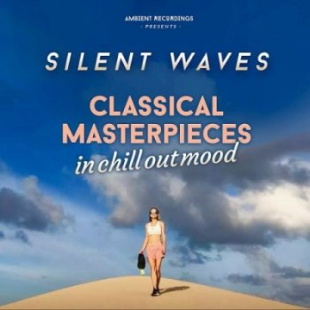 Silent Waves - Classical Masterpieces In Chill Out Mood (2019)