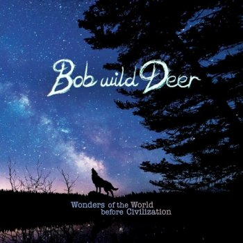 Bob Wild Deer - Wonders of the World Before Civilization (2020)