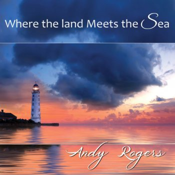 Andy Rogers - Where the land Meets the Sea (2020)