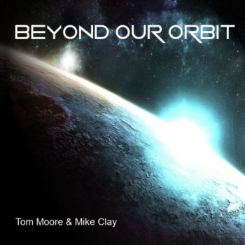 Tom Moore & Mike Clay - Beyond Our Orbit (2020)