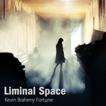 Kevin Braheny Fortune - Liminal Space (2019)