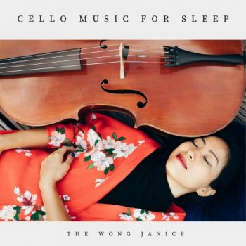 The Wong Janice - Cello Meditation for Sleep (2020)