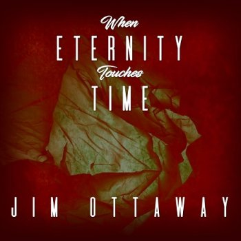 Jim Ottaway - When Eternity Touches Time (2020)