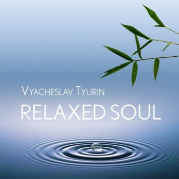 Vyacheslav Tyurin - Relaxed Soul (2020)