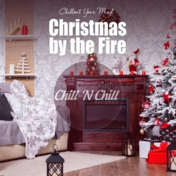 Christmas By The Fire: Chillout Your Mind (2020)