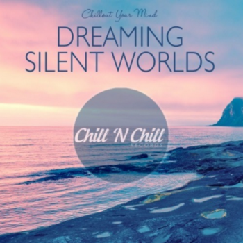 Dreaming Silent Worlds: Chillout Your Mind (2021)