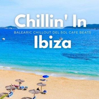 Chillin' In Ibiza (Balearic Chillout Del Sol Cafe Beats) (2021)