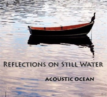 Acoustic Ocean - Reflections On Still Water (2010)