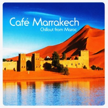 Cafe Marrakech - Chillout from Maroc (2009)