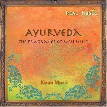 Kiran Murti - Ayurveda: The Fragrance of Wellbeing (2008)