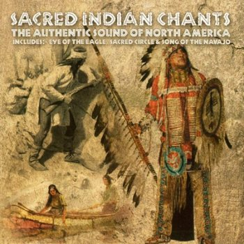 Sacred Indian Chants: The Authentic Sound of North America (2002)