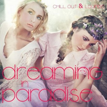 Dreaming In Paradise: Chill Out & Lounge (2011)