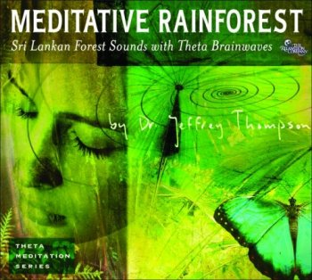 Dr. Jeffrey Thompson - Meditative Rainforest - Theta Meditation Series
