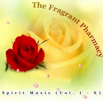 The Fragrant Pharmacy - Spirit Music / Vol. I - X (2004)