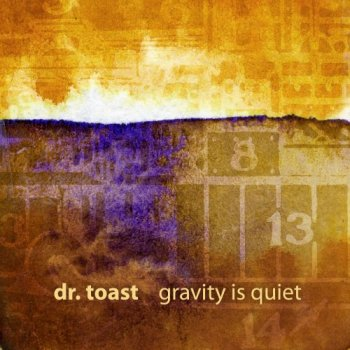 Dr. Toast - Gravity is Quiet (2011)