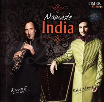 Rahul Sharma & Kenny G - Namaste India (2011)